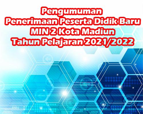 Pengumuman  Penerimaan Peserta Didik Baru MIN 2 Kota Madiun Tahun Pelajaran 2021/2022